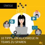 10 Tipps um Klickwege in Teams zu sparen